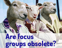 Are Focus Groups Obsolete?