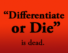 """Differentiate or Die"" is Dead."