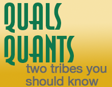 The Quals and the Quants: Two Tribes You Need to Know