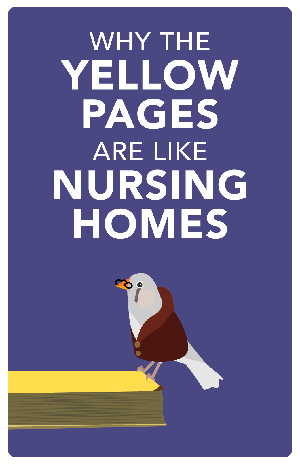 Why are Yellow Pages like nursing homes?